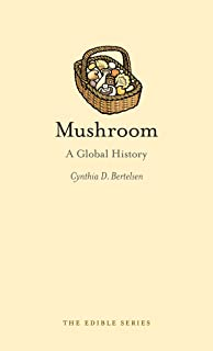 Mushroom: A Global History (Edible)