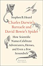 Charles Darwin's Barnacle and David Bowie's Spider: How Scientific Names Celebrate Adventurers, Heroes, and Even a Few Sco...