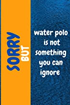 Sorry but water polo is not something you can ignore: Beautiful blank lined water polo gag gift notebook , write memories ...