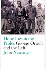 Hope Lies in the Proles: George Orwell and the Left Kindle Edition