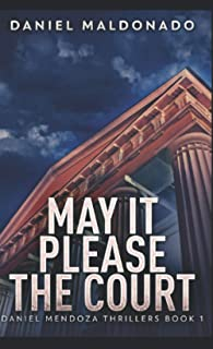 May It Please The Court: Pocket Book Edition (Daniel Mendoza Thrillers)