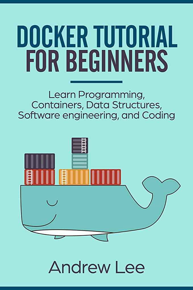 かすかな快い知らせるDocker Tutorial for Beginners: Learn Programming, Containers, Data Structures, Software Engineering, and Coding (English Edition)