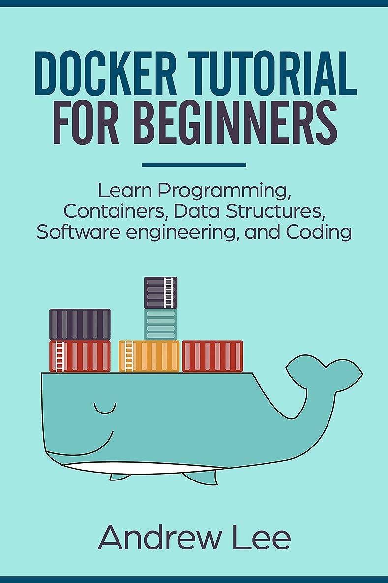 メーターストレージどこでもDocker Tutorial for Beginners: Learn Programming, Containers, Data Structures, Software Engineering, and Coding (English Edition)