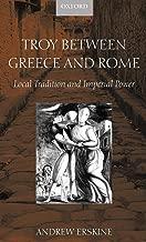 Troy بين اليونان و روما: المحلية التقاليد و Imperial الطاقة