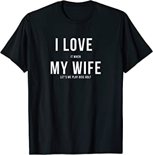 Funny Disc Golf I Love My Wife T-Shirt