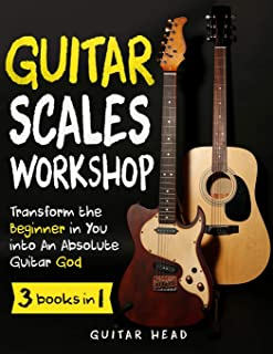Guitar Scales Workshop: 3 in 1 How To Solo Like a Guitar God  Even If You Don't Know  Where to Start + A Simple Way to Create Your Very First Solo (Guitar Scales Mastery)