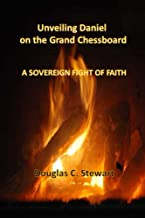 Unveiling Daniel on the Grand Chessboard: A Sovereign Fight of Faith