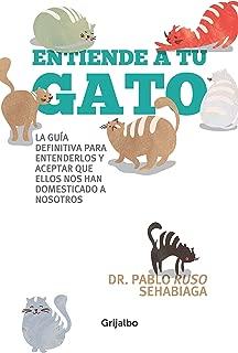 Entiende a tu gato: La guía definitiva para entenderlos y aceptar que ellos nos han domesticado a nosotros (Spanish Edition)