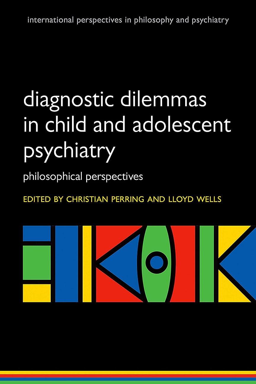 スイッチ調停者原油Diagnostic Dilemmas in Child and Adolescent Psychiatry: Philosophical Perspectives (International Perspectives in Philosophy & Psychiatry) (English Edition)