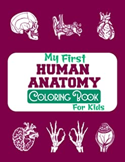 My First Human Anatomy Coloring Book For Kids: Human Body Parts Coloring Book, Great Gift For Boys & Girls, Over 50 Colori...