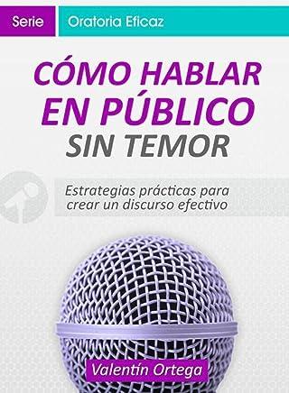 Cómo Hablar en Público Sin Temor: Estrategias prácticas para crear un discurso claro y efectivo (Spanish Edition)