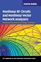 Nonlinear RF Circuits and Nonlinear Vector Network Analyzers: Interactive Measurement and Design Techniques (The Cambridge RF and Microwave Engineering Series)