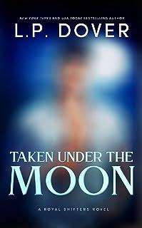 Taken Under the Moon (A Royal Shifters novel Book 7)