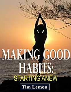 Making Good Habits, Starting Anew (English Edition)