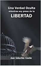 Una Verdad Oculta mientras soy preso de la Libertad (Spanish Edition)