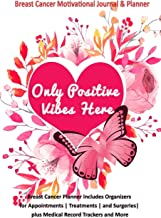 Only Positive Vibes Here: Breast Cancer Motivational Journal & Planner: Breast Cancer Planner includes Organizers for Appointments | Treatments | and Surgeries| plus Medical Record Trackers and More