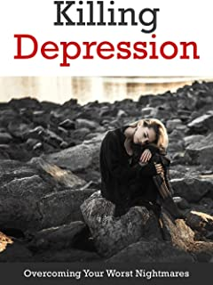 Killing Depression: Discover The Best Way To Beat The Silent Killer Called Depression ( I'll Personally Show You Proven Methods To Treating Depression And Be The Happy Person You Were Meant To Be )