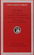 Cicero: Letters to Quintus and Brutus. Letter Fragments. Letter to Octavian. Invectives. Handbook of Electioneering; D. Letters (Loeb Classical Library No. 462)