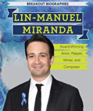 Lin-manuel Miranda: Award-winning Actor, Rapper, Writer, and Composer (Breakout Biographies)