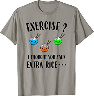 Exercise I Thought You Said Extra Rice Funny Asian T-Shirt