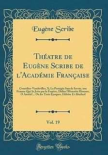 Théatre de Eugène Scribe de l'Académie Française, Vol. 19: Comédies-Vaudevilles, X; La Protégée Sans le Savoir, une Femme ...
