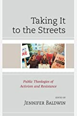 Taking It to the Streets: Public Theologies of Activism and Resistance Kindle Edition
