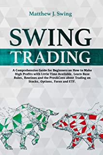 Swing Trading: A Comprehensive Guide For Beginners On How to Make High Profits with Little Time Available. Learn Base Rule...