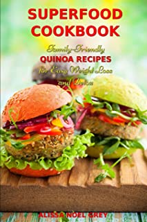 Superfood Cookbook: Family-Friendly QUINOA RECIPES for Easy Weight Loss and Detox: Healthy Clean Eating Recipes on a Budget