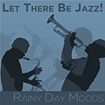 Let There Be Jazz! Rainy Day Moods