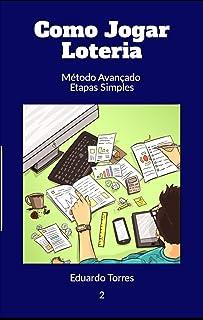Como Jogar A Loteria: Método Avançado em Etapas Simples (Como Jugar a la Loteria Livro 1) (Portuguese Edition)