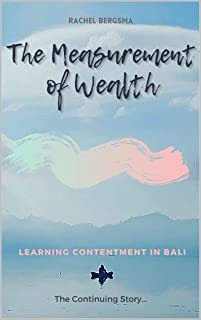 The Measurement of Wealth: Learning Contentment in Bali (Ibu Chronicles Book 3)