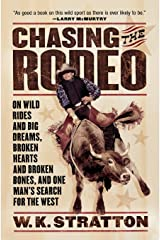 Chasing the Rodeo: On Wild Rides and Big Dreams, Broken Hearts and Broken Bones, and One Man's Search for the West Paperback