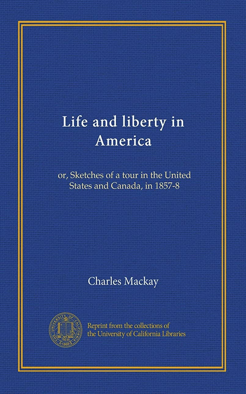 に渡って閉じる趣味Life and liberty in America (v.1): or, Sketches of a tour in the United States and Canada, in 1857-8