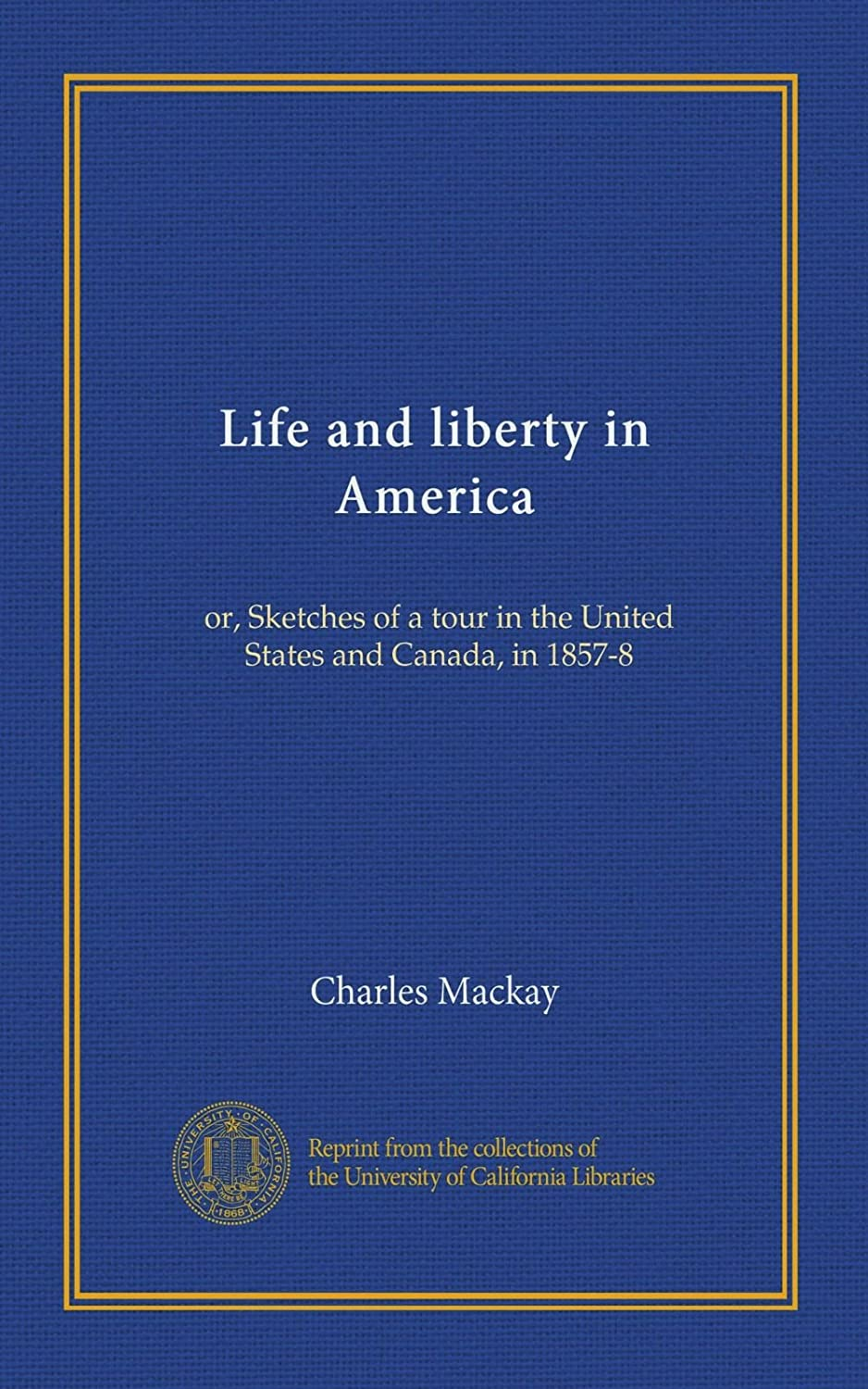 Life and liberty in America (v.1): or, Sketches of a tour in the United States and Canada, in 1857-8