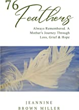 76 Feathers: Always Remembered. A Mother's Journey Through Loss, Grief & Hope
