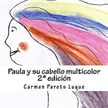 Paula y su cabello multicolor: ( cuento ilustrado para soñadores de 2 a 6 años) (Spanish Edition)
