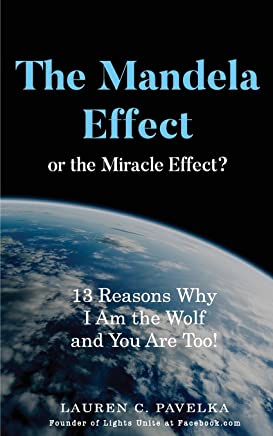The Mandela Effect or The Miracle Effect?: 13 Reasons Why I Am the Wolf And You are Too!