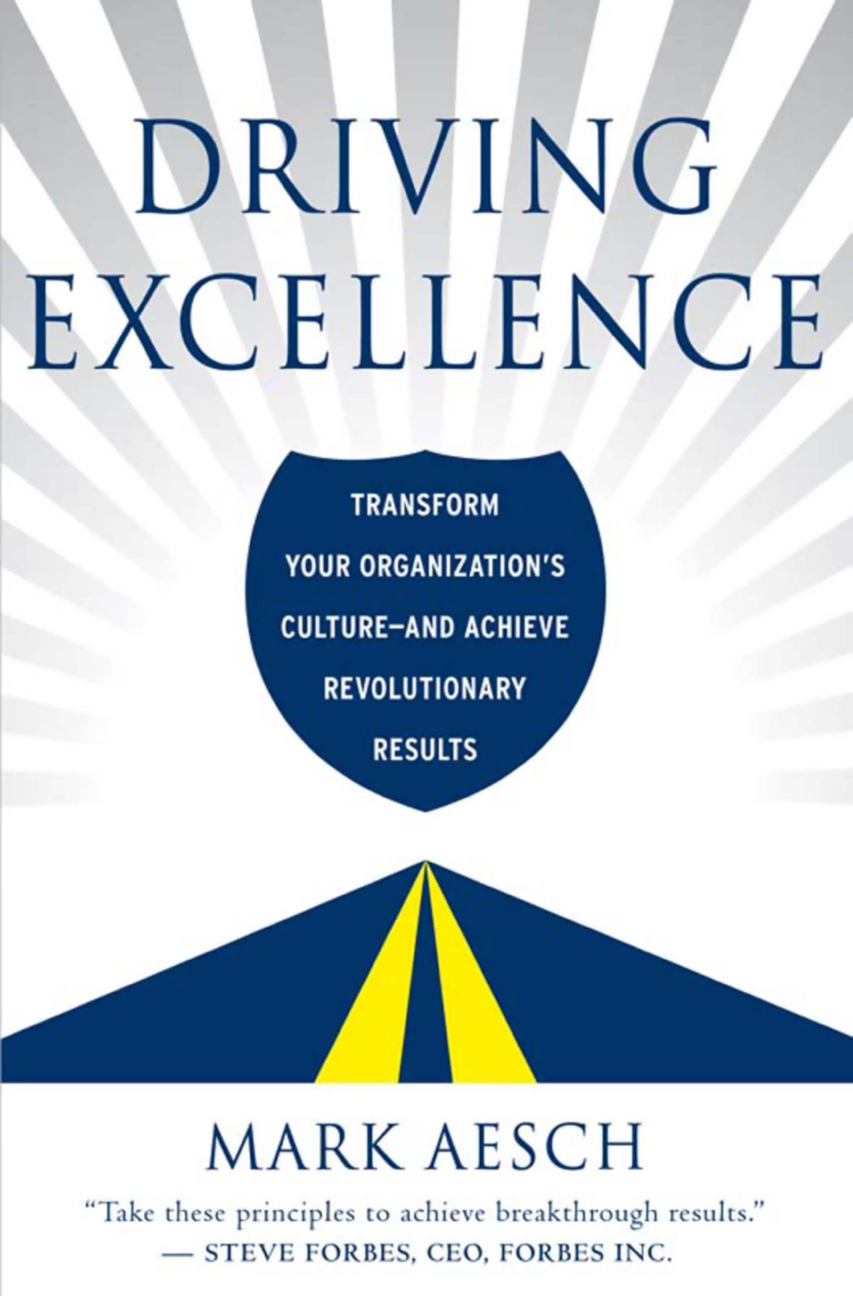 Driving Excellence: Transform Your Organization's Culture -- And Achieve Revolutionary Results
