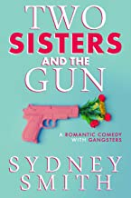 Two Sisters And The Gun: A Romantic Comedy With Gangsters
