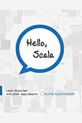 Hello, Scala: Learn Scala fast with small, easy lessons Kindle Edition