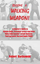BECOME A WALKING WEAPON!: A Cheater's Guide to Simple Skills, Practical Tactics and Other