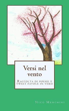 Versi nel vento: Raccolta di poesie e tweet favole in versi