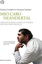 Mio caro Neandertal: Trecentomila anni di storia dei nostri fratelli (Italian Edition)