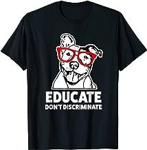 Educate don't discriminate funny Pitbull Dog Apparel Shirt