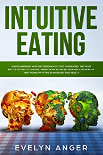 Intuitive Eating: A revolutionary non-diet program to stop overeating, end your battle with food and find freedom from die...