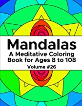 Mandalas: A Meditative Coloring Book for Ages 8 to 108 (Volume 26)