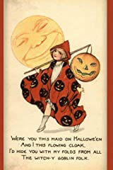 Were you this maid on Hallowe'en And I this flowing cloak. I'd hide you with my folds from all The witch-y goblin folk.: Vintage Journals by Amybug's ... Primitive Ephemera Notebook Journal Diary Paperback