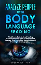 Analyze People with Body Language Reading: The ultimate guide to speed-reading of human personality types by analyzing bod...
