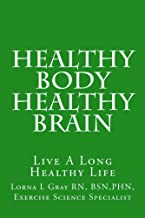 Healthy Body Healthy Brain: Live A Long Healthy Life
