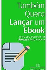 Também Quero Lançar um Ebook: Inicie sua carreira na Amazon hoje mesmo eBook Kindle